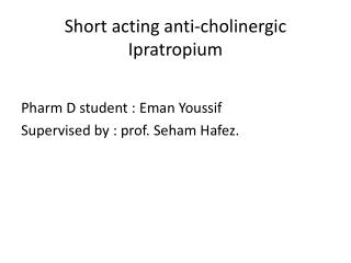 Short acting anti-cholinergic  Ipratropium