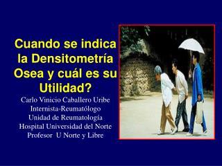 Cuando se indica la Densitometría Osea y cuál es su Utilidad?