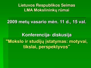 Lietuvos Respublikos Seimas  LMA Mokslininkų rūmai 2009 metų vasario mėn. 11 d., 15 val.
