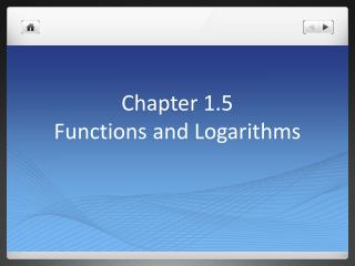 Chapter 1.5 Functions and Logarithms