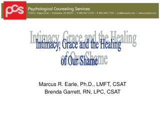 Marcus R. Earle, Ph.D., LMFT, CSAT Brenda Garrett, RN, LPC, CSAT