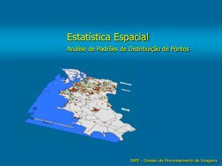 Estatística Espacial Análise de Padrões de Distribuição de Pontos