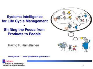 Raimo P. Hämäläinen   raimo@hut.fi  systemsintelligence.hut.fi