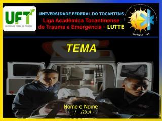 UNIVERSIDADE FEDERAL DO TOCANTINS Liga Acadêmica Tocantinense de Trauma  e  Emergência -  LUTTE