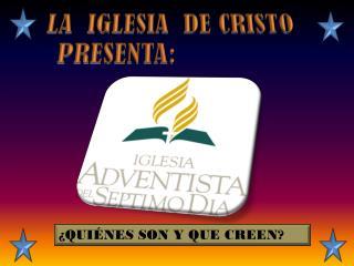 LA  IGLESIA  DE CRISTO   PRESENTA: