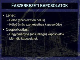 F ASZERKEZETI KAPCSOLATOK