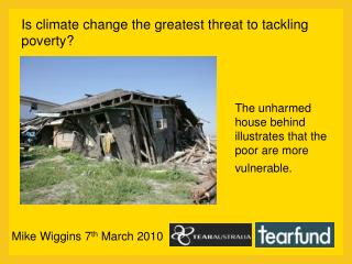 The unharmed house behind illustrates that the poor are more vulnerable.