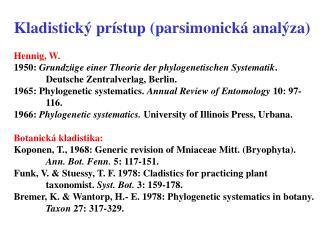 Kladistický prístup (parsimonická analýza) Hennig, W.