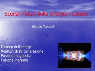 Scenari futuri della energia nucleare Giorgio Turchetti Il costo dell'energia