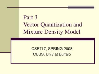 Part 3   Vector Quantization and  Mixture Density Model