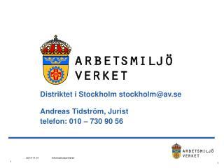 Distriktet i Stockholm  stockholm@av.se Andreas Tidström, Jurist telefon: 010 – 730 90 56