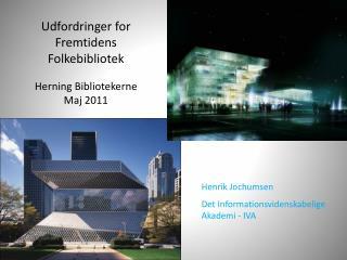 Udfordringer for Fremtidens Folkebibliotek Herning Bibliotekerne  Maj 2011