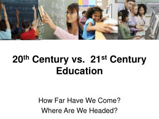 20 th  Century vs.  21 st  Century Education