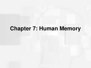Chapter 7: Human Memory
