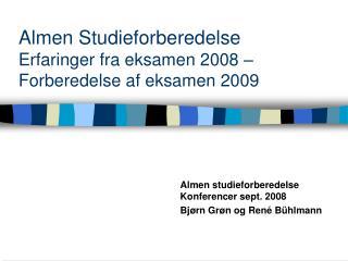 Almen Studieforberedelse Erfaringer fra eksamen 2008 – Forberedelse af eksamen 2009