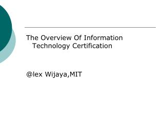 The Overview Of Information Technology Certification @ lex Wijaya,MIT