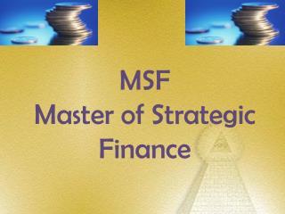 MSF  Master of Strategic Finance