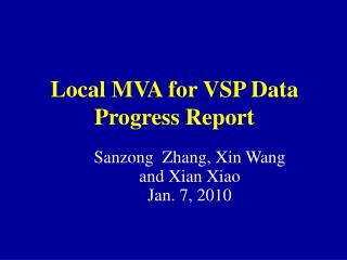 Local MVA for VSP Data Progress Report
