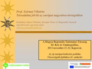A Magyar Regionális Tudományi Társaság  XI. Köz-és Vándorgyűlése,  2013 november 21-22. Kaposvár,