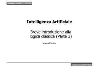 Intelligenza Artificiale Breve introduzione alla logica classica (Parte 3) Marco Piastra