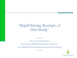 """Rapid Energy  $ aving $ …A Case Study"" Dave Cone  Evergreen School District"