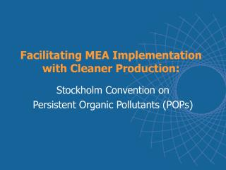 Facilitating MEA Implementation with Cleaner Production: