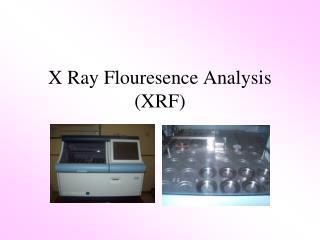 X Ray Flouresence Analysis (XRF)