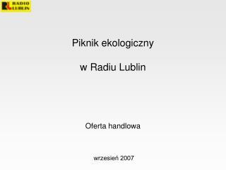 Piknik ekologiczny  w Radiu Lublin Ofer ta handlowa wrzesień 2007