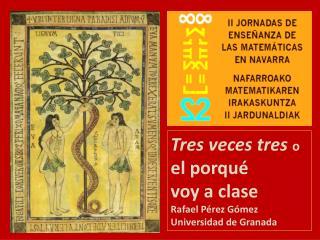 Tres veces tres o  el porqué  voy a clase Rafael Pérez Gómez Universidad de Granada