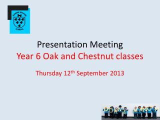 Presentation Meeting Year 6 Oak and Chestnut classes