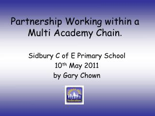 Partnership Working within a Multi Academy Chain .