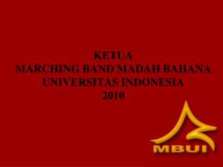 KETUA MARCHING BAND MADAH BAHANA UNIVERSITAS INDONESIA 2010