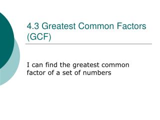 4.3 Greatest Common Factors (GCF)