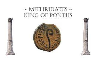 ~ Mithridates ~ King of Pontus