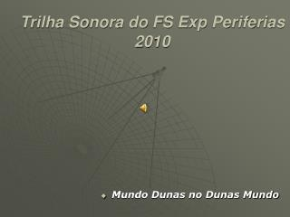 Trilha Sonora do FS Exp Periferias 2010
