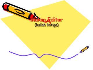 Makna Editor (kuliah ketiga)