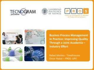Busines Process Management  In Practice: Improving Quality  Through a Joint Academia –