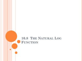 10.8  The Natural Log Function