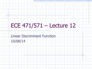 ECE 471/571 – Lecture 12