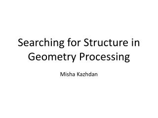 Searching for Structure in Geometry Processing