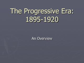 The Progressive Era:  1895-1920