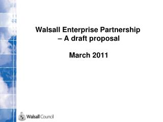 Walsall Enterprise Partnership  – A draft proposal