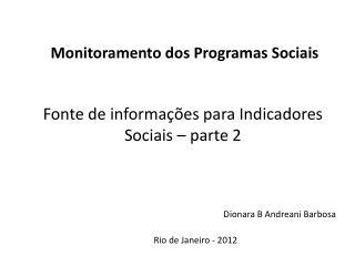 Monitoramento dos Programas Sociais Fonte de informações para Indicadores Sociais  –  parte 2