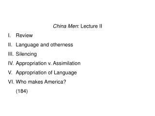 China Men : Lecture II I.	Review II.	Language and otherness III.	Silencing