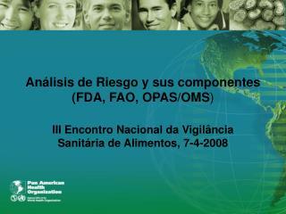 Análisis de Riesgo y sus componentes (FDA, FAO, OPAS/OMS )