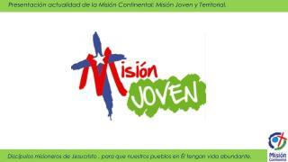 Presentación actualidad de la Misión Continental; Misión Joven y Territorial.