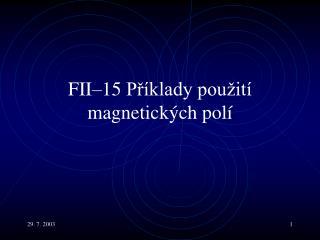 F II– 15 Příklady použití magnetických polí