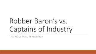 Robber Baron's vs. Captains of Industry