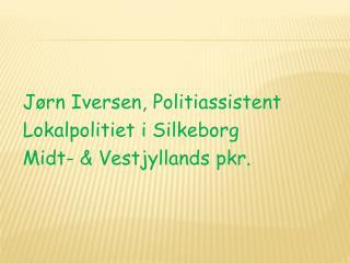 Jørn Iversen, Politiassistent Lokalpolitiet i Silkeborg Midt- & Vestjyllands  pkr .