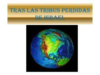 TRAS LAS TRIBUS PERDIDAS DE ISRAEL